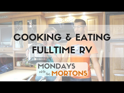 Cooking & Eating While Full Time RV Living On The Road | Mondays with the Mortons