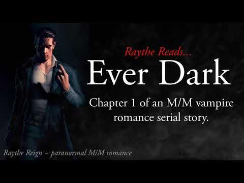 "Raythe Reads: Chapter 1 Of ""Ever Dark,"" An M/M Vampire Romance (Gay Romance Audiobook)"