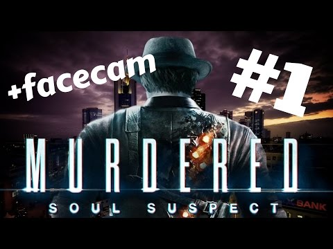 KAKO JE JOŠ ŽIV?! MURDERED:Soul Suspect #1 +FACECAM