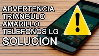 lg g2, g3, g4 no carga triangulo amarillo, advertencia, solucion facil