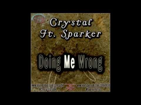 Crystal Ft. Sparker - Doing Me Wrong