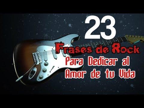 23 Frases De Rock Para Dedicar Al Amor De Tu Vida Youtube