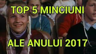 TOP 5 MINCIUNI ale anului 2017