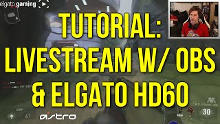 Tutorial: How To Livestream w/ OBS & Elgato HD60 (Powered by @elgatogaming)