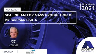 Scaling Additive Manufacturing for Mass Production of Aerospace Parts | ADDITIV Aerospace