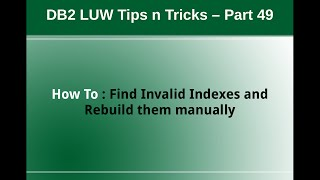Db2 Tips N Tricks Part 49 - How To Find Size,invalid Indexes And Rebuild Manually