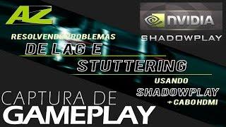 Shadowplay Lagging