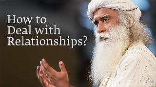 How to Deal with Relationships? | Sadhguru
