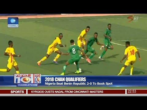 Nigeria Beat 2-0 Benin Republic To Qualify For 2018 CHAN 19/08/17 Pt.4 | News@10 |