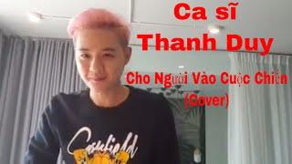 Thanh Duy cover bài Cho Người Vào Cuộc Chiến do Mai Thiên Vân trình bày