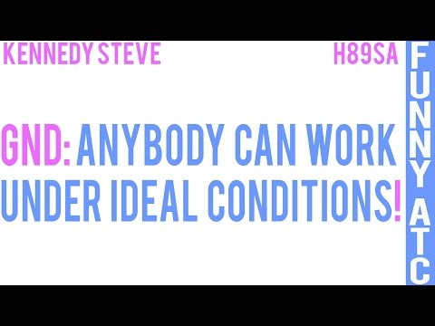 KENNEDY STEVE: ANYBODY CAN WORK UNDER IDEAL CONDITIONS!!!
