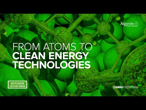 Argonne Outloud: From Atoms to Clean Energy Technologies