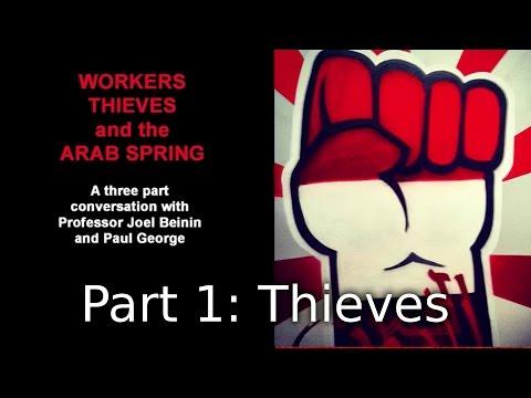 "Workers, Thieves & Arab Spring - Part 1: ""Thieves"""