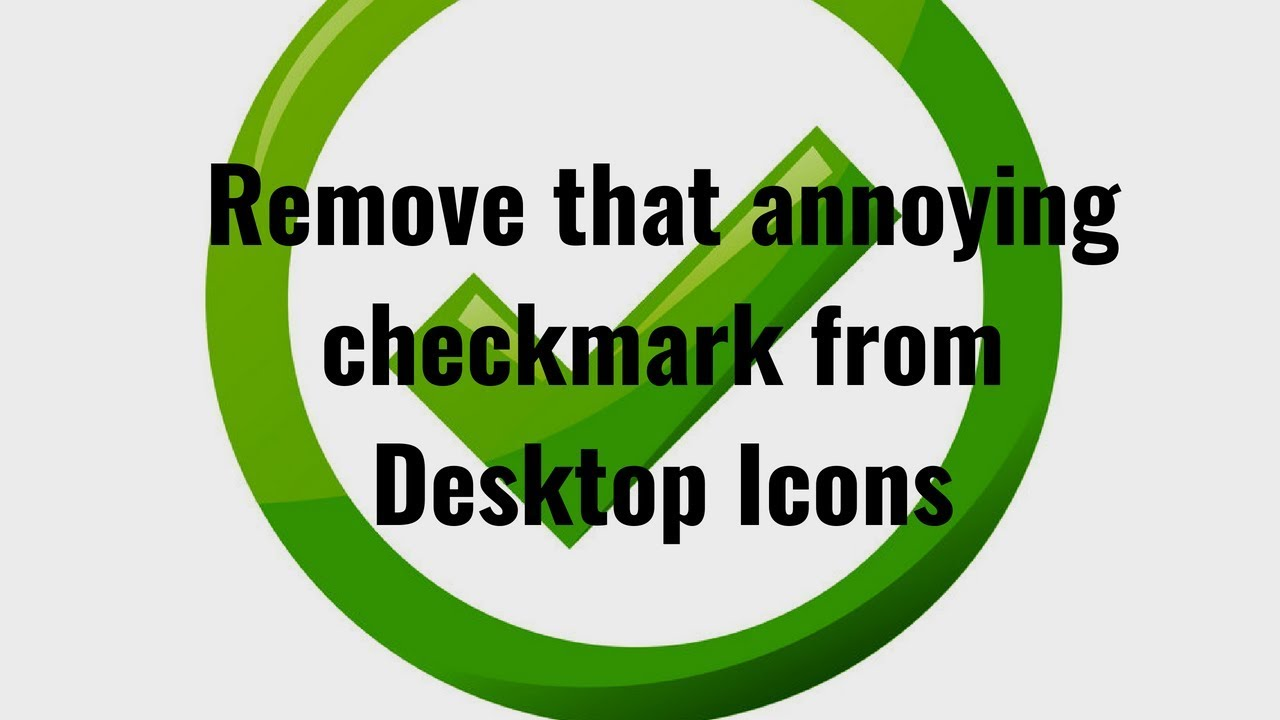 how to remove green check marks from desktop icons 2018