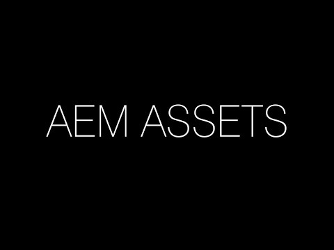 A video look at AEM and its Features: Assets