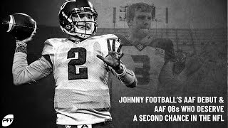 Johnny Football's AAF Debut & AAF QBs Who Deserve a Second Chance in the NFL | PFF