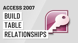 Access 2007: Building Table Relationships