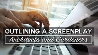 Outlining A Screenplay - Architects and Gardeners