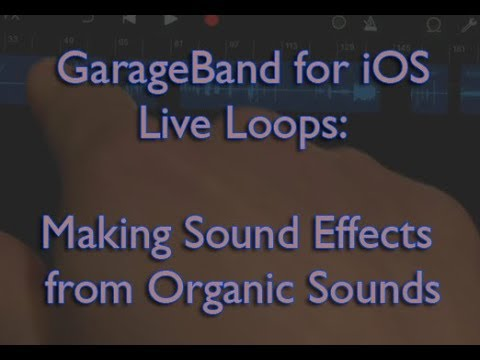 GarageBand Tutorial for iOS Live Loops: Making Sound Effects from Organic  Sounds