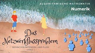 Das Netzwerkflussproblem - Definition von Netzwerk und Fluss die jeder versteht! - 1/4