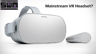 Oculus Go - Finally A VR Headset For The Mainstream Audience?
