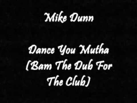Mike Dunn - Dance You Mutha (Bam The Dub For The Club)