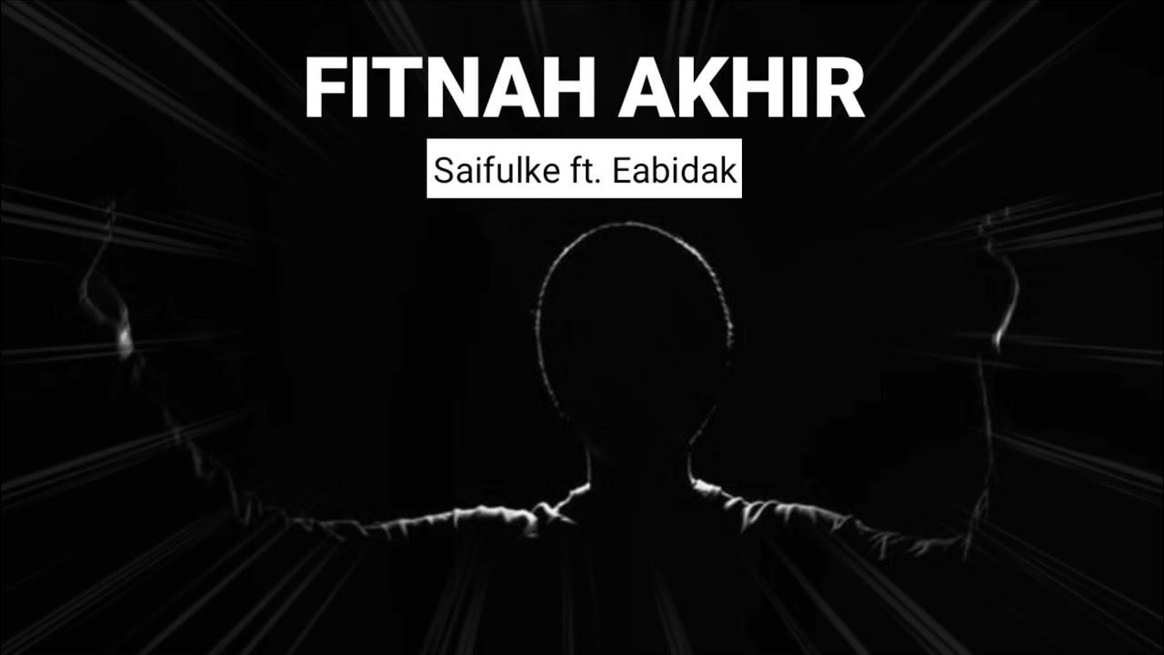 FITNAH AKHIR - Saifulke ft. Eabidak (Lirik) 💯