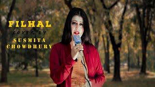 Filhall - Female Cover | Susmita Chowdhury | Akshay Kumar | Nupur Sanon | B Praak | Jaani