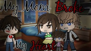 My Mom Broke My Heart |Gacha Life Mini Movie| GLMM