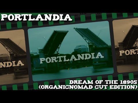Portlandia - Dream of the 1890s (OrganicNomad Cut Edition)
