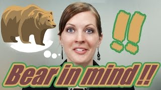 Apprendre l'Anglais en Ligne: Les idiomes 7/100 Bear in mind