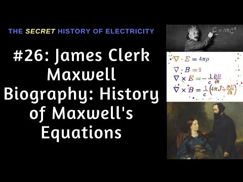 James Clerk Maxwell Biography: History of Maxwell's Equations