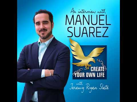 441: Manuel Suarez | Not Everyone is Born an Entrepreneur, it's Up to You to Create It