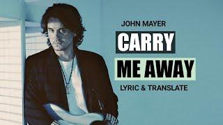 John Mayer - Carry Me Away (Lirik dan Terjemahan)