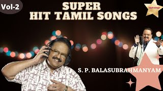 SPB HITS VOL 2 | S P. Balasubrahmanyam Tamil Hits | SP Balasubrahmanyam Evergreen Hit Songs