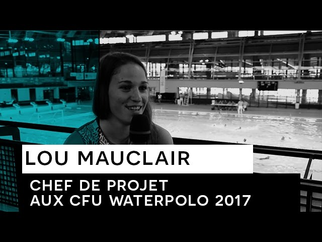Interview de Lou Mauclair - Chef de Projet aux CFU waterpolo 2017