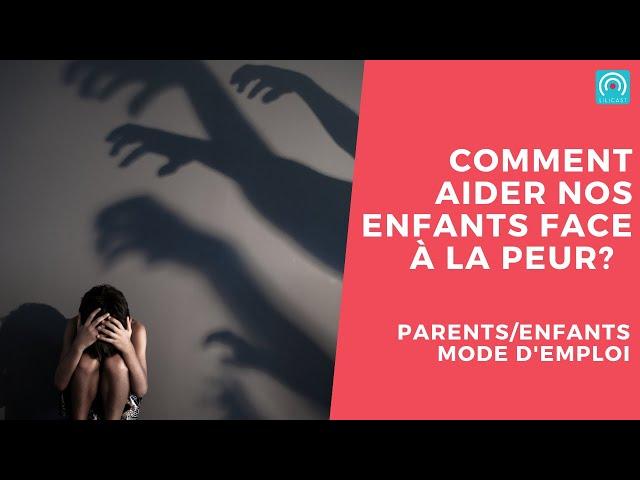Comment aider nos enfants à surmonter leurs peurs ?