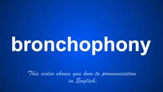 The Correct Pronunciation Of Bronchophony In English Youtube A dictionary of nursing bronchophony. a dictionary of nursing. youtube