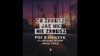 Co Zrobisz Jak Nic Nie Zrobisz (Pih x Meksyk)  - C.Z.J.N.N.Z. ft. Paulina Witoń (prod. Teka)