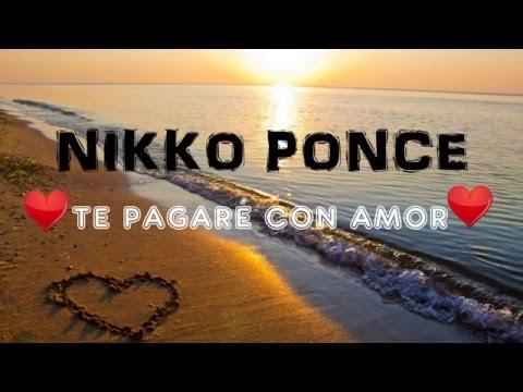 NIKKO PONCE - TE PAGARÉ CON AMOR (video lyrics)