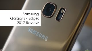 Samsung Galaxy S7 Edge Review: Still Worthy in 2017?
