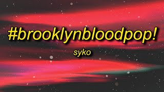 SyKo - #BrooklynBloodPop! (Lyrics) | blood blood blood song