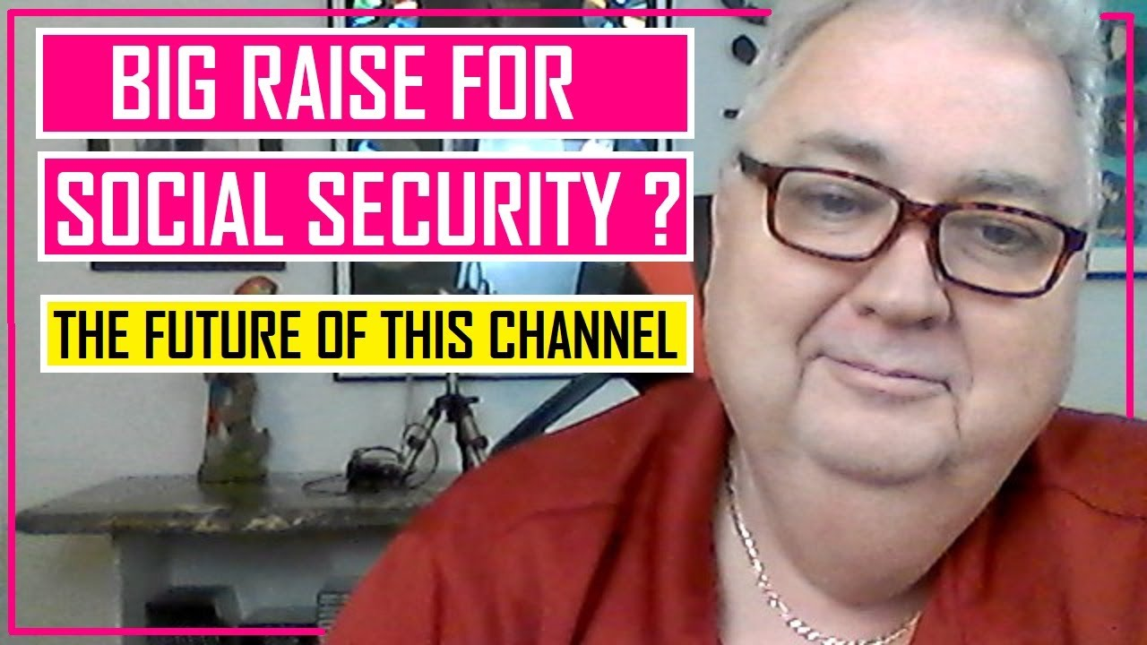 A RAISE FOR SOCIAL SECURITY WILL YOU GET IT & THE FUTURE OF THIS CHANNEL