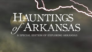 Exploring Arkansas Special Edition: Hauntings of Arkansas