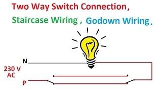 two way switch connection, two way switch wiring diagram , staircase wiring,  godown wiring