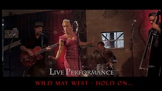 Wild May West - Hold on.......Live Performance