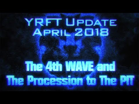 YRFT Update APRIL 2018 - THE 4th WAVE and The PROCESSION to