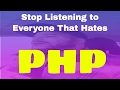 Stop Listening  To Everyone that Hates PHP