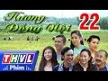 THVL | Hương đồng nội - Tập 22 FULL