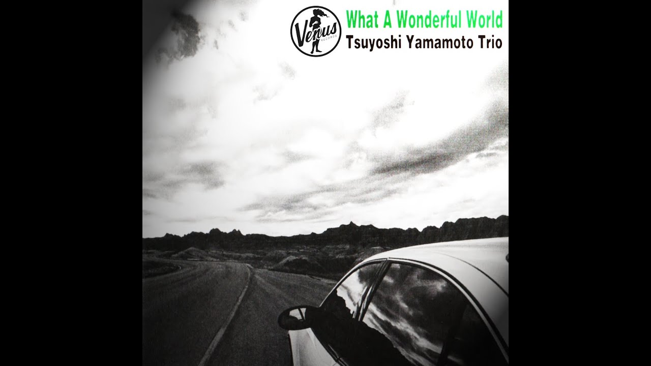 Tsuyoshi Yamamoto Trio What A Wonderful World Youtube
